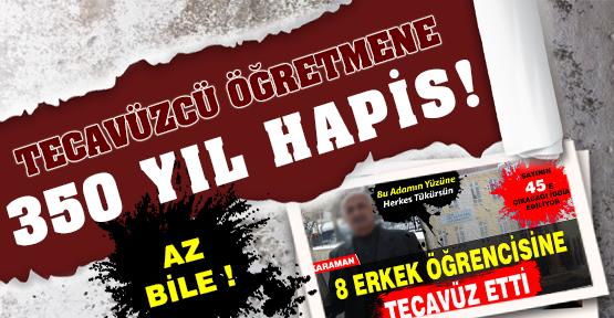 TECAVÜZCÜ ÖĞRETMENE 350 YIL HAPİS !