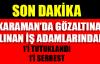 KARAMAN'DA GÖZALTINA ALINAN İŞ ADAMLARINDAN 1'İ SERBEST 1'İ TUTUKLANDI