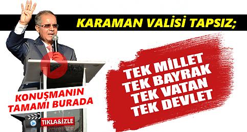 Vali Tapsız 'Tek Vatan,Tek Millet,Tek Bayrak,Tek Devlet'