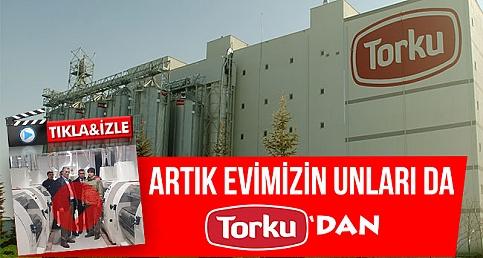 EVİMİZİN UNLARI DA TORKU'DAN..