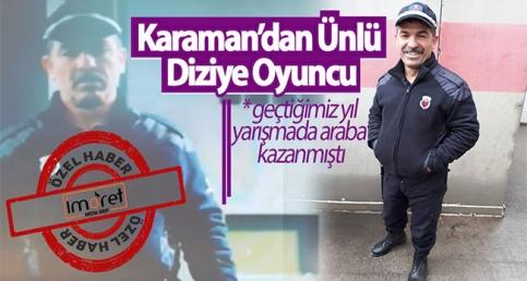 KARAMAN'DAN ÜNLÜ DİZİYE OYUNCU !