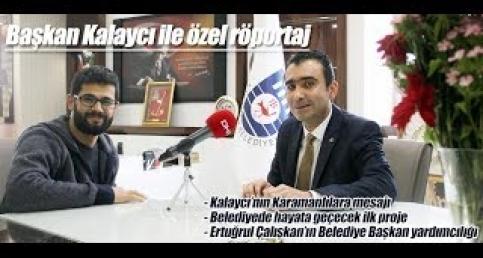 Karaman Belediye Başkanı Savaş Kalaycı ile özel röportaj