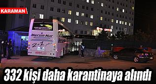 332 kişi daha Karaman'da karantinaya alındı