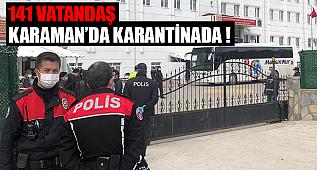 Karaman'da 141 kişi karantinaya alındı