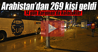 Arabistan'dan gelen 269 kişi Karaman'da karantinaya alındı