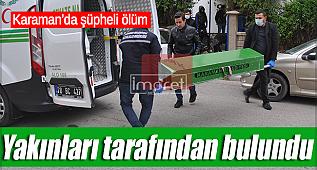 Karaman'da yaşlı kadın evinde ölü bulundu.