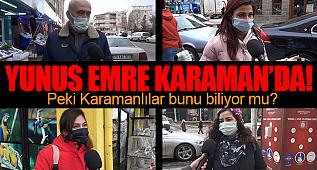 Yunus Emre Karaman'da, Peki bunu Karamanlılar biliyor mu ?