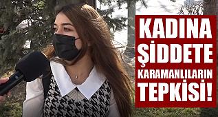 KADINA ŞİDDETE KARAMANLILARIN TEPKİSİ!